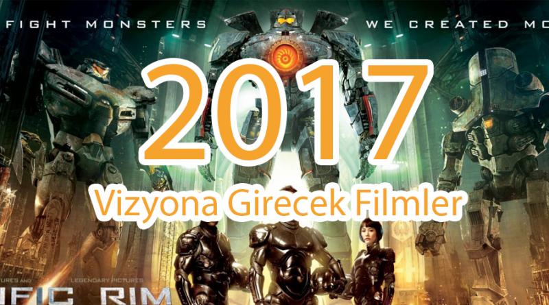 2017 yılında vizyona girecek efsane filmler